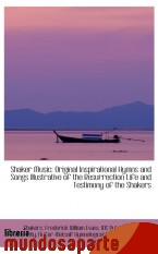 Portada de SHAKER MUSIC: ORIGINAL INSPIRATIONAL HYMNS AND SONGS ILLUSTRATIVE OF THE RESURRECTION LIFE AND TESTI