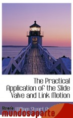 Portada de THE PRACTICAL APPLICATION OF THE SLIDE VALVE AND LINK MOTION
