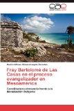Portada de FRAY BARTOLOMÉ DE LAS CASAS EN EL PROCESO EVANGELIZADOR EN MESOAMÉRICA: CONCILIACIÓN Y DENUNCIA FRENTE A LA DEVASTACIÓN INDÍGENA