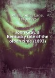 Portada de JOHN GRAY. A KENTUCKY TALE OF THE OLDEN TIME (1893)
