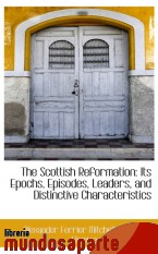 Portada de THE SCOTTISH REFORMATION: ITS EPOCHS, EPISODES, LEADERS, AND DISTINCTIVE CHARACTERISTICS
