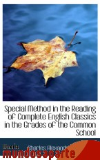 Portada de SPECIAL METHOD IN THE READING OF COMPLETE ENGLISH CLASSICS IN THE GRADES OF THE COMMON SCHOOL