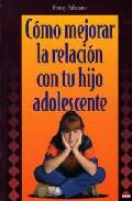 Portada de COMO MEJORAR LA RELACION CON TU HIJO ADOLESCENTE