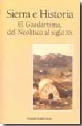 Portada de SIERRA E HISTORIA: EL GUADARRAMA, DEL NEOLITICO AL SIGLO XX