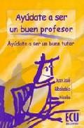Portada de AYUDATE A SER UN BUEN PROFESOR, AYUDATE A SER UN BUEN TUTOR