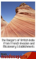 Portada de THE DANGERS OF BRITISH INDIA FROM FRENCH INVASION AND MISSIONARY ESTABLISHMENTS