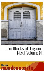 Portada de THE WORKS OF EUGENE FIELD, VOLUME XI
