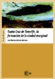 Portada de SANTA CRUZ DE TENERIFE: LA FORMACIÓN DE LA CIUDAD MARGINAL