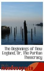 Portada de THE BEGINNINGS OF NEW ENGLAND, OR, THE PURITAN THEOCRACY