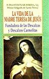 Portada de LA VIDA DE LA MADRE TERESA DE JESUS: FUNDADORA DE LAS DESCALZAS YDESCALZOS CARMELITAS