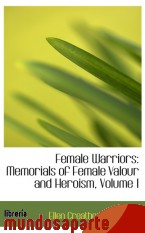 Portada de FEMALE WARRIORS: MEMORIALS OF FEMALE VALOUR AND HEROISM, VOLUME I