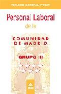 Portada de PERSONAL LABORAL DE LA COMUNIDAD DE MADRID. GRUPO III. TEMARIO GENERAL Y TEST