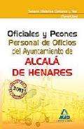 Portada de OFICIALES Y PEONES. PERSONAL DE OFICIOS DEL AYUNTAMIENTO DE ALCA LA DE HENARES . TEMARIO MATERIAS COMUNES Y TEST