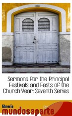 Portada de SERMONS FOR THE PRINCIPAL FESTIVALS AND FASTS OF THE CHURCH YEAR: SEVENTH SERIES