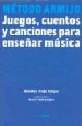 Portada de METODO ARMIJO: JUEGOS, CUENTOS Y CANCIONES PARA ENSEÑAR MUSICA