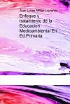 Portada de ENFOQUE Y TRATAMIENTO DE LA EDUCACION MEDIOAMBIENTAL EN ED.PRIMARIA