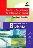Portada de TEST TECNICOS SUPERIORES DE INTEGRACION SOCIAL DE LA DIPUTACION FORAL DE BIZKAIA: PARTE ESPECIFICA