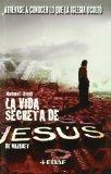 Portada de LA VIDA SECRETA DE JESUS DE NAZARET: ATREVASE A CONOCER LO QUE LAIGLESIA OCULTO