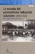 Portada de LA ESCUELA DEL PATERNALISMO INDUSTRIAL ASTURIANO 1880-1936
