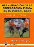 Portada de PLANIFICACION DE LA PREPARACION FISICA EN EL FUTBOL BASE: UNA PERSPECTIVA INTEGRAL