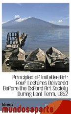 Portada de PRINCIPLES OF IMITATIVE ART: FOUR LECTURES DELIVERED BEFORE THE OXFORD ART SOCIETY DURING LENT TERM,