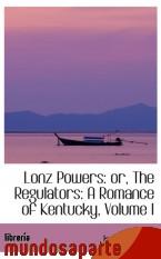 Portada de LONZ POWERS: OR, THE REGULATORS: A ROMANCE OF KENTUCKY, VOLUME I