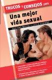 Portada de TRUCOS Y CONSEJOS PARA UNA MEJOR VIDA SEXUAL