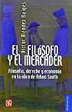 Portada de EL FILOSOFO Y EL MERCADER: FILOSOFIA, DERECHO Y ECONOMIA EN LA OBRA DE ADAM SMITH