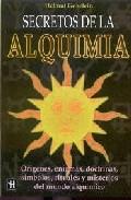 Portada de SECRETOS DE LA ALQUIMIA: ORIGENES, ENIGMAS, DOCTRINAS, SIMBOLOS, RITUALES Y MISTERIOS DEL MUNDO ALQUIMICO