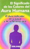 Portada de EL SIGNIFICADO DE LOS COLORES DEL AURA HUMANA: EL AURA INDICADOR DE LA SALUD Y DE LA PERSONALIDAD