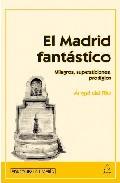 Portada de EL MADRID FANTASTICO: MILAGROS, SUPERSTICIONES, PRODIGIOS