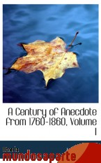 Portada de A CENTURY OF ANECDOTE FROM 1760-1860, VOLUME I