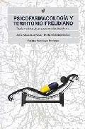 Portada de PSICOFARMACOLOGIA Y TERRITORIO FREUDIANO: TEORIA Y CLINICA DE UN ABORDAJE INTERDISCIPLINARIO