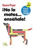 Portada de ¡NO LO MATES...ENSEÑALE!: EL ARTE DE ENSEÑAR Y ADIESTRAR
