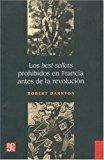 Portada de LOS BEST SELLERS PROHIBIDOS EN FRANCIA ANTES DE LA REVOLUCION