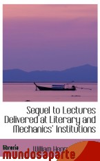 Portada de SEQUEL TO LECTURES DELIVERED AT LITERARY AND MECHANICS  INSTITUTIONS