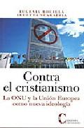 Portada de CONTRA EL CRISTIANISMO: LA ONU Y LA UNION EUROPEA COMO NUEVA IDEOLOGIA