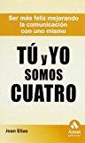 Portada de TU Y YO SOMOS CUATRO: SER MAS FELIZ MEJORANDO LA COMUNICACION CONUNO MISMO