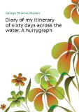 Portada de DIARY OF MY ITINERARY OF SIXTY DAYS ACROSS THE WATER. A HURRYGRAPH