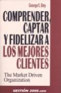 Portada de COMPRENDER, CAPTAR Y FIDELIZAR A LOS MEJORES CLIENTES