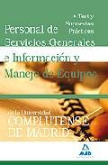 Portada de PERSONAL DE SERVICIOS GENERALES E INFORMACION Y MANEJO DE EQUIPOSDE LA UNIVERSIDAD COMPLUTENSE DE MADRID. TEST Y SUPUESTOS PRACTICOS