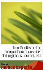 Portada de TWO MONTHS ON THE TOBIQUE, NEW BRUNSWICK: AN EMIGRANT`S JOURNAL, 1851