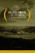 Portada de EL ESCORIAL: ESOTERICO Y HERMETICO