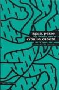 Portada de AGUA, PERRO, CABALLO, CABEZA