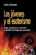 Portada de LOS JOVENES Y EL ESOTERISMO: MAGIA, SATANISMO Y OCULTISMO: LA PATRAÑA DEL FUEGO QUE NO QUEMA