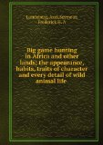 Portada de BIG GAME HUNTING IN AFRICA AND OTHER LANDS THE APPEARANCE, HABITS, TRAITS OF CHARACTER AND EVERY DETAIL OF WILD ANIMAL LIFE