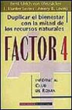 Portada de FACTOR 4: DUPLICAR EL BIENESTAR CON LA MITAD DE LOS RECURSOS NATURALES: INFORME AL CLUB DE ROMA