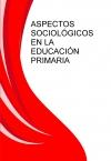 Portada de ASPECTOS SOCIOLÓGICOS EN LA EDUCACIÓN PRIMARIA