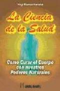 Portada de LA CIENCIA DE LA SALUD: COMO CURAR EL CUERPO CON NUESTROS PODERESNATURALES