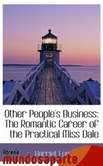 Portada de OTHER PEOPLE`S BUSINESS: THE ROMANTIC CAREER OF THE PRACTICAL MISS DALE